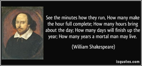 1444688975-quote-see-the-minutes-how-they-run-how-many-make-the-hour-full-complete-how-many-hours-bring-about-the-william-shakespeare-362405